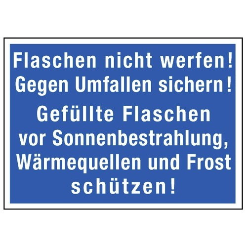 Flaschen nicht werfen! Gegen Umfallen sichern! Gefüllte Flaschen vor Sonnenbestrahlung, Wärmequellen und Frost schützen!