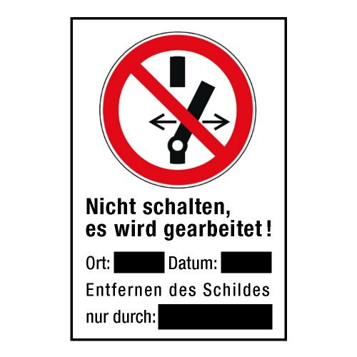 """Kombischild """"Nicht schalten, es wird gearbeitet! Ort… Datum… Entfernen des Schildes nur durch..."""" - P031 (Schultafellack)"""