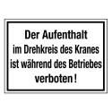 Der Aufenthalt im Drehkreis des Kranes ist während des Betriebes verboten!