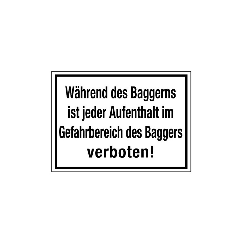 Während des Baggerns ist jeder Aufenthalt im Gefahrbereich des Baggers verboten!