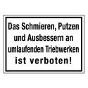 Das Schmieren, Putzen und Ausbessern an umlaufenden Triebwerken ist verboten!