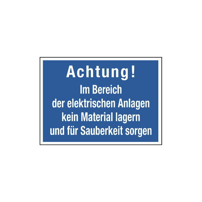 Achtung! Im Bereich der elektrischen Anlagen kein Material lagern und für Sauberkeit sorgen